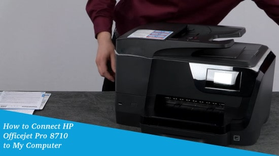 How to Connect HP Officejet Pro 8710 to My Computer