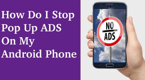 How Do I Stop Pop Up ADS On My Android Phone