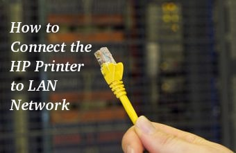 How to Connect the HP Printer to LAN Network