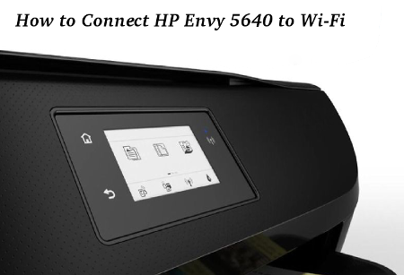 How to Connect HP Envy 5640 to Wi-Fi