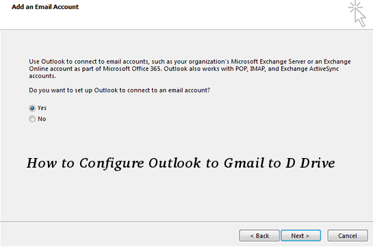 How to How to Configure Outlook to Gmail to D Drive