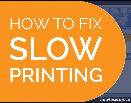 How To Troubleshoot Slow Printing